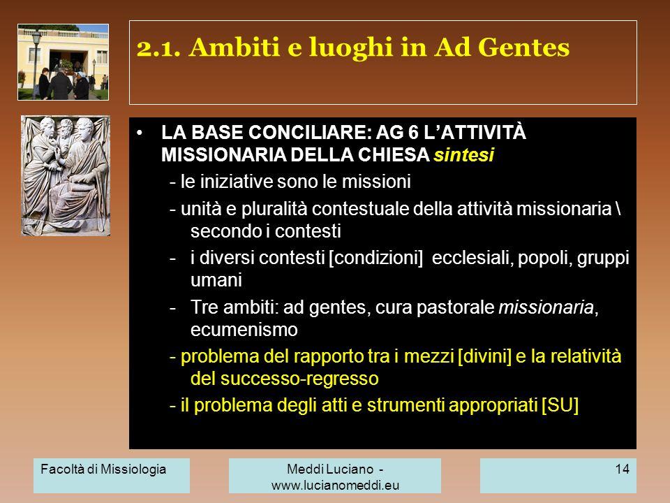 2.1. Ambiti e luoghi in Ad Gentes LA BASE CONCILIARE: AG 6 LATTIVITÀ MISSIONARIA DELLA CHIESA sintesi - le iniziative sono le missioni - unità e plura