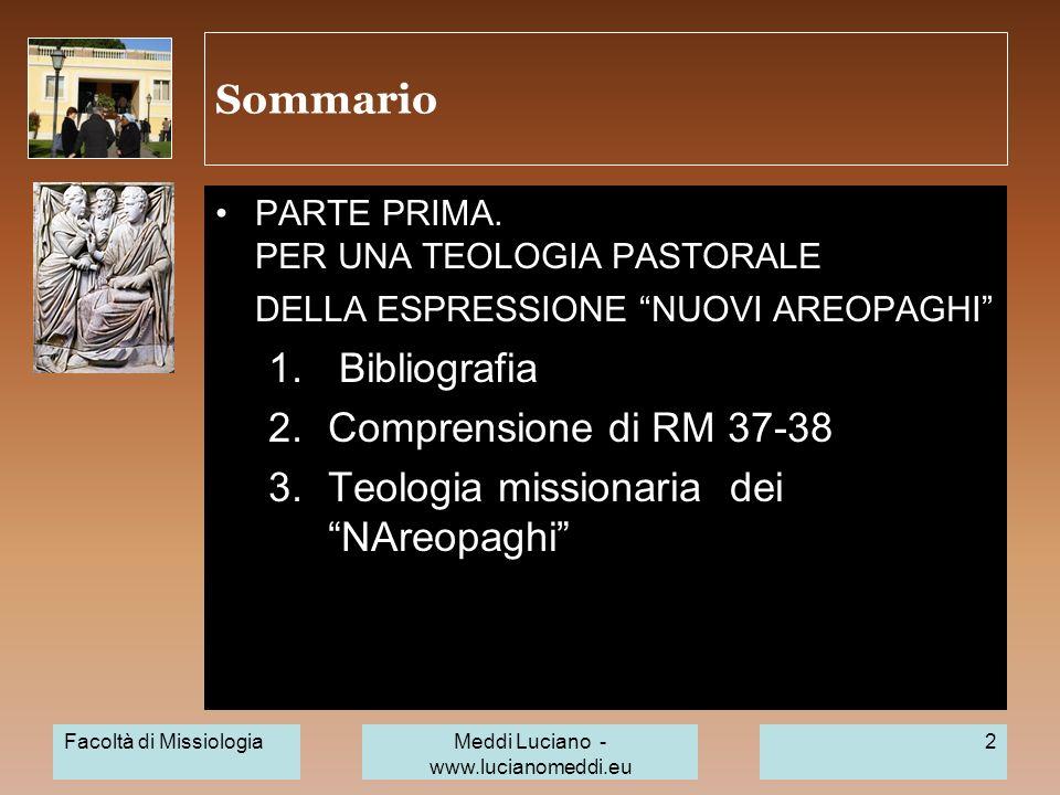 Sommario PARTE PRIMA. PER UNA TEOLOGIA PASTORALE DELLA ESPRESSIONE NUOVI AREOPAGHI 1. Bibliografia 2.Comprensione di RM 37-38 3.Teologia missionaria d