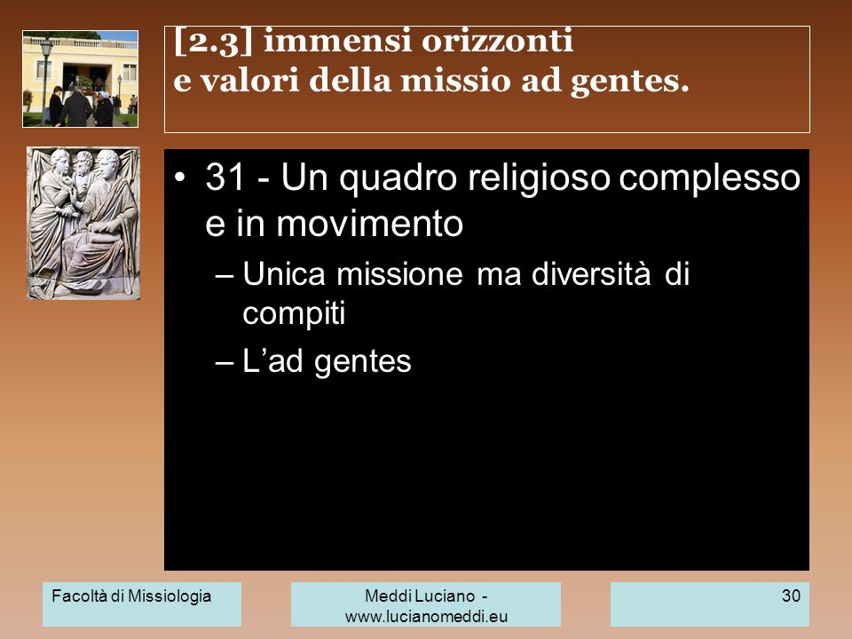 [2.3] immensi orizzonti e valori della missio ad gentes. 31 - Un quadro religioso complesso e in movimento –Unica missione ma diversità di compiti –La