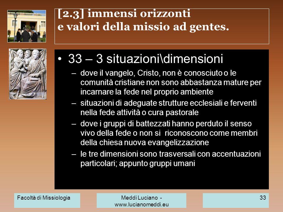 [2.3] immensi orizzonti e valori della missio ad gentes. 33 – 3 situazioni\dimensioni –dove il vangelo, Cristo, non è conosciuto o le comunità cristia