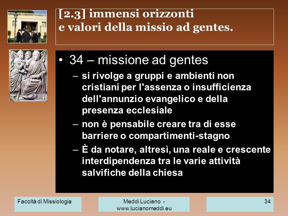 [2.3] immensi orizzonti e valori della missio ad gentes. 34 – missione ad gentes –si rivolge a gruppi e ambienti non cristiani per l'assenza o insuffi