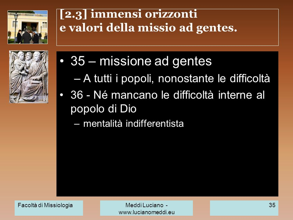 [2.3] immensi orizzonti e valori della missio ad gentes. 35 – missione ad gentes –A tutti i popoli, nonostante le difficoltà 36 - Né mancano le diffic