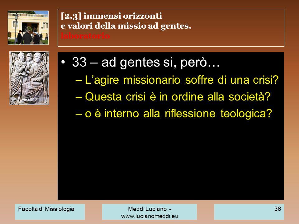[2.3] immensi orizzonti e valori della missio ad gentes. laboratorio 33 – ad gentes si, però… –Lagire missionario soffre di una crisi? –Questa crisi è
