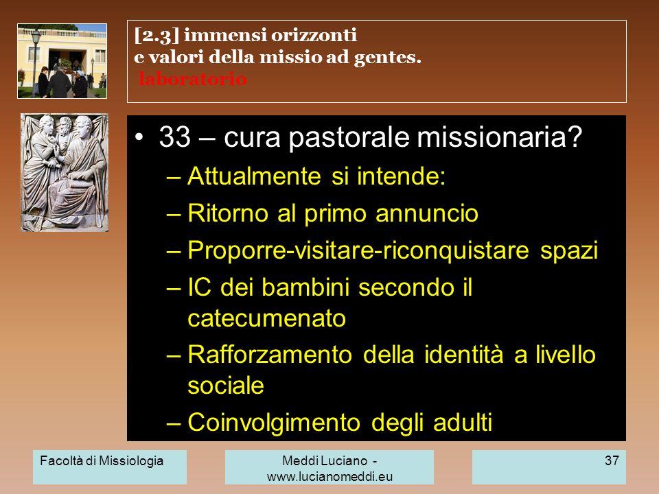 [2.3] immensi orizzonti e valori della missio ad gentes. laboratorio 33 – cura pastorale missionaria? –Attualmente si intende: –Ritorno al primo annun