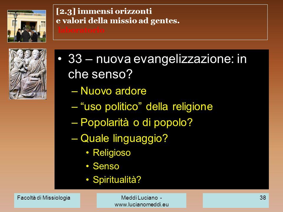 [2.3] immensi orizzonti e valori della missio ad gentes. laboratorio 33 – nuova evangelizzazione: in che senso? –Nuovo ardore –uso politico della reli