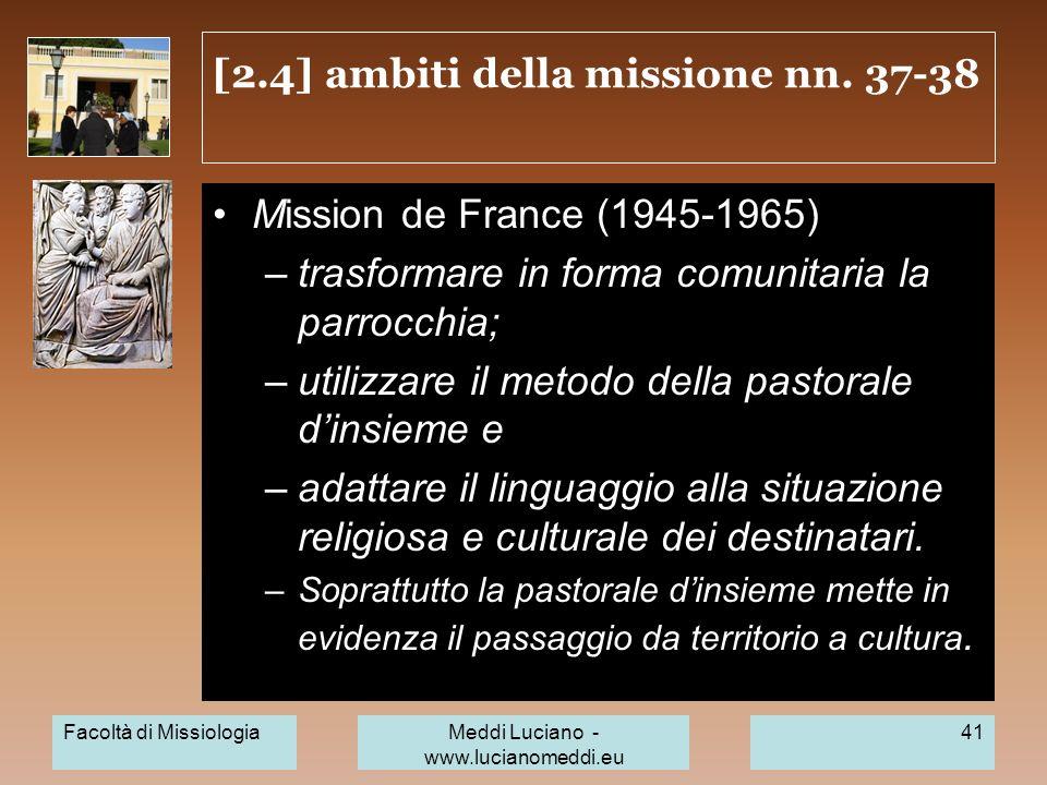 [2.4] ambiti della missione nn. 37-38 Mission de France (1945-1965) –trasformare in forma comunitaria la parrocchia; –utilizzare il metodo della pasto