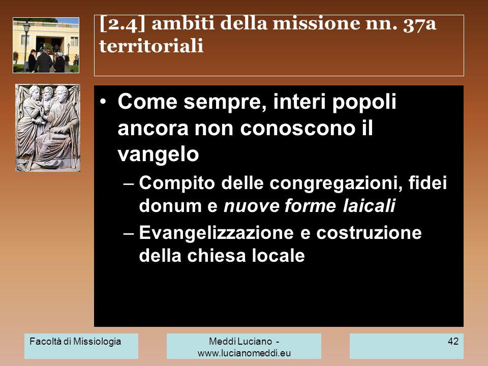 [2.4] ambiti della missione nn. 37a territoriali Come sempre, interi popoli ancora non conoscono il vangelo –Compito delle congregazioni, fidei donum