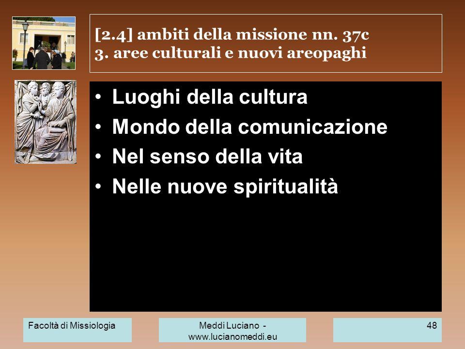 [2.4] ambiti della missione nn. 37c 3. aree culturali e nuovi areopaghi Luoghi della cultura Mondo della comunicazione Nel senso della vita Nelle nuov
