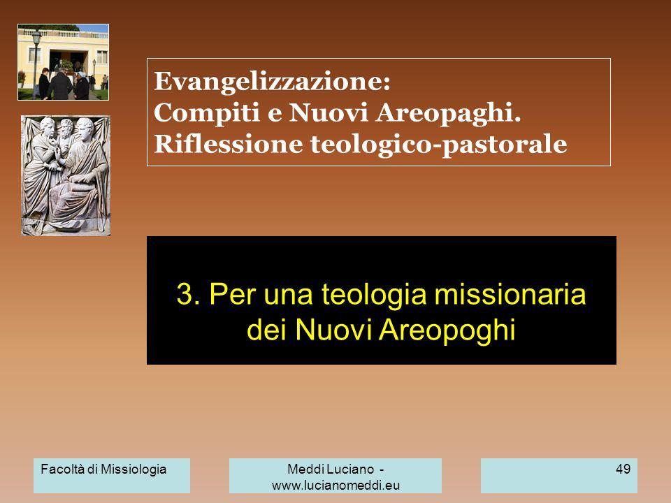 Evangelizzazione: Compiti e Nuovi Areopaghi. Riflessione teologico-pastorale 3. Per una teologia missionaria dei Nuovi Areopoghi Facoltà di Missiologi