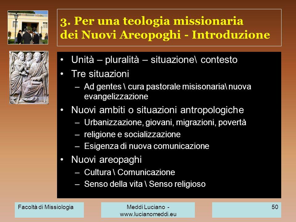 3. Per una teologia missionaria dei Nuovi Areopoghi - Introduzione Unità – pluralità – situazione\ contesto Tre situazioni –Ad gentes \ cura pastorale