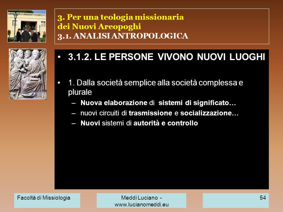 3. Per una teologia missionaria dei Nuovi Areopoghi 3.1. ANALISI ANTROPOLOGICA 3.1.2. LE PERSONE VIVONO NUOVI LUOGHI 1. Dalla società semplice alla so
