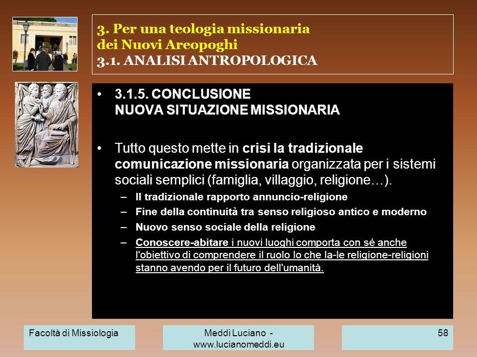 3. Per una teologia missionaria dei Nuovi Areopoghi 3.1. ANALISI ANTROPOLOGICA 3.1.5. CONCLUSIONE NUOVA SITUAZIONE MISSIONARIA Tutto questo mette in c