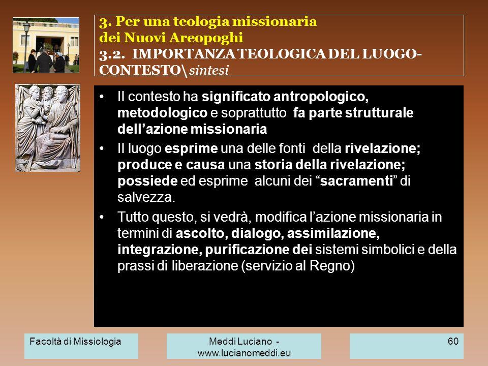 3. Per una teologia missionaria dei Nuovi Areopoghi 3.2. IMPORTANZA TEOLOGICA DEL LUOGO- CONTESTO\ sintesi Il contesto ha significato antropologico, m