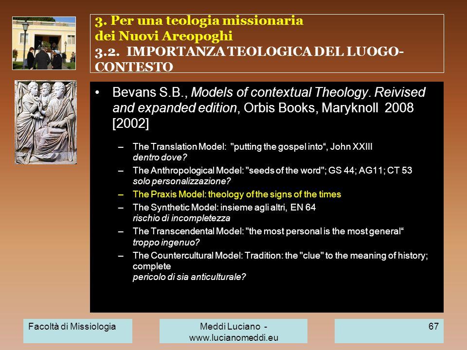 3. Per una teologia missionaria dei Nuovi Areopoghi 3.2. IMPORTANZA TEOLOGICA DEL LUOGO- CONTESTO Bevans S.B., Models of contextual Theology. Reivised