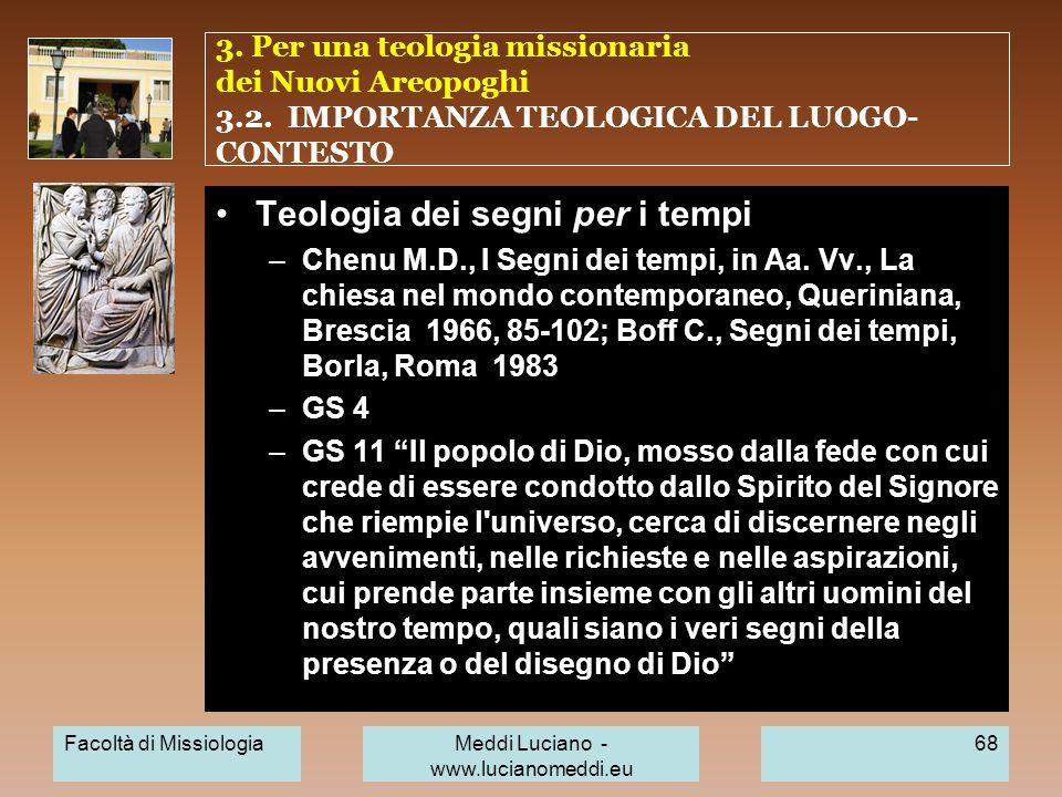 3. Per una teologia missionaria dei Nuovi Areopoghi 3.2. IMPORTANZA TEOLOGICA DEL LUOGO- CONTESTO Teologia dei segni per i tempi –Chenu M.D., I Segni