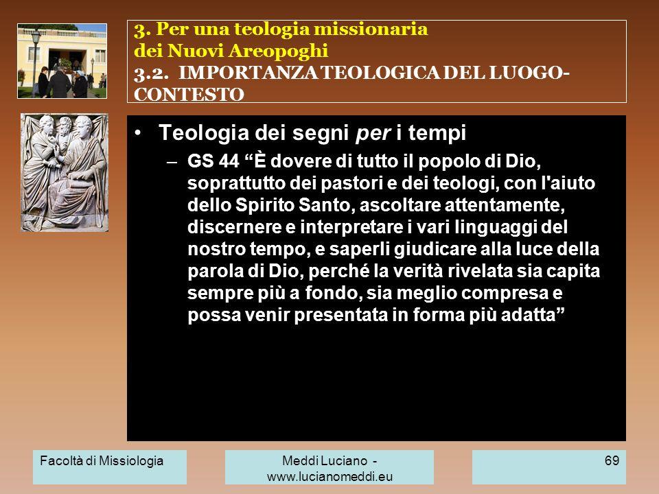 3. Per una teologia missionaria dei Nuovi Areopoghi 3.2. IMPORTANZA TEOLOGICA DEL LUOGO- CONTESTO Teologia dei segni per i tempi –GS 44 È dovere di tu
