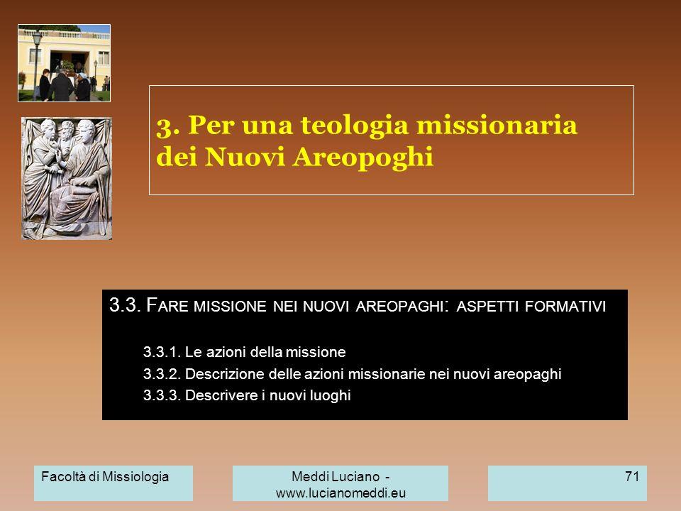 3. Per una teologia missionaria dei Nuovi Areopoghi 3.3. F ARE MISSIONE NEI NUOVI AREOPAGHI : ASPETTI FORMATIVI 3.3.1. Le azioni della missione 3.3.2.
