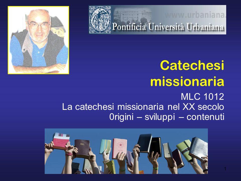 1 Catechesi missionaria MLC 1012 La catechesi missionaria nel XX secolo 0rigini – sviluppi – contenuti