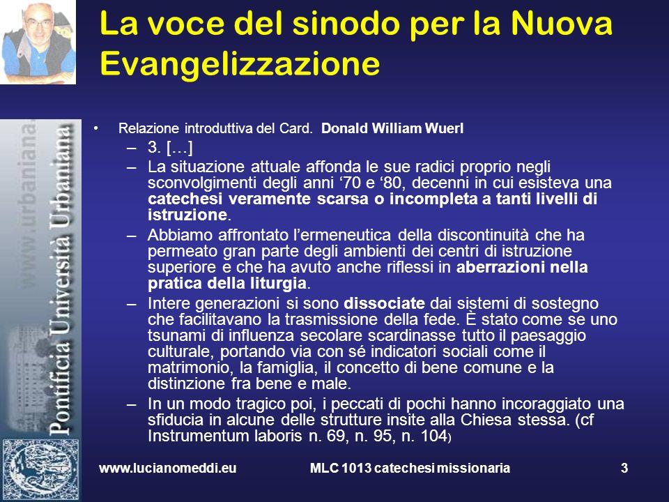 La voce del sinodo per la Nuova Evangelizzazione Relazione introduttiva del Card. Donald William Wuerl –3. […] –La situazione attuale affonda le sue r