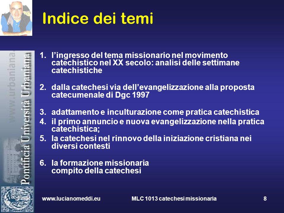 www.lucianomeddi.eu MLC 1013 catechesi missionaria 8 Indice dei temi 1.lingresso del tema missionario nel movimento catechistico nel XX secolo: analis
