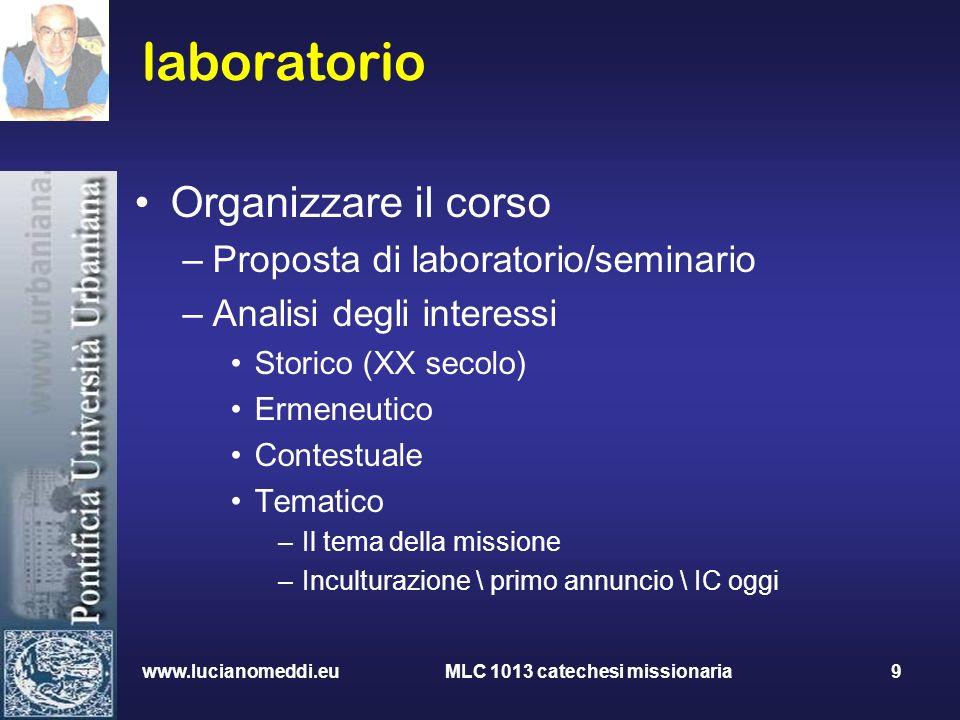 www.lucianomeddi.eu MLC 1013 catechesi missionaria 9 laboratorio Organizzare il corso –Proposta di laboratorio/seminario –Analisi degli interessi Stor