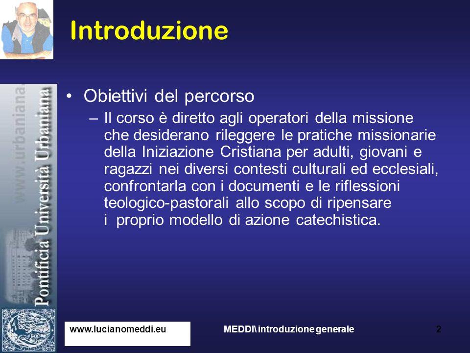 Introduzione Obiettivi del percorso –Il corso è diretto agli operatori della missione che desiderano rileggere le pratiche missionarie della Iniziazio