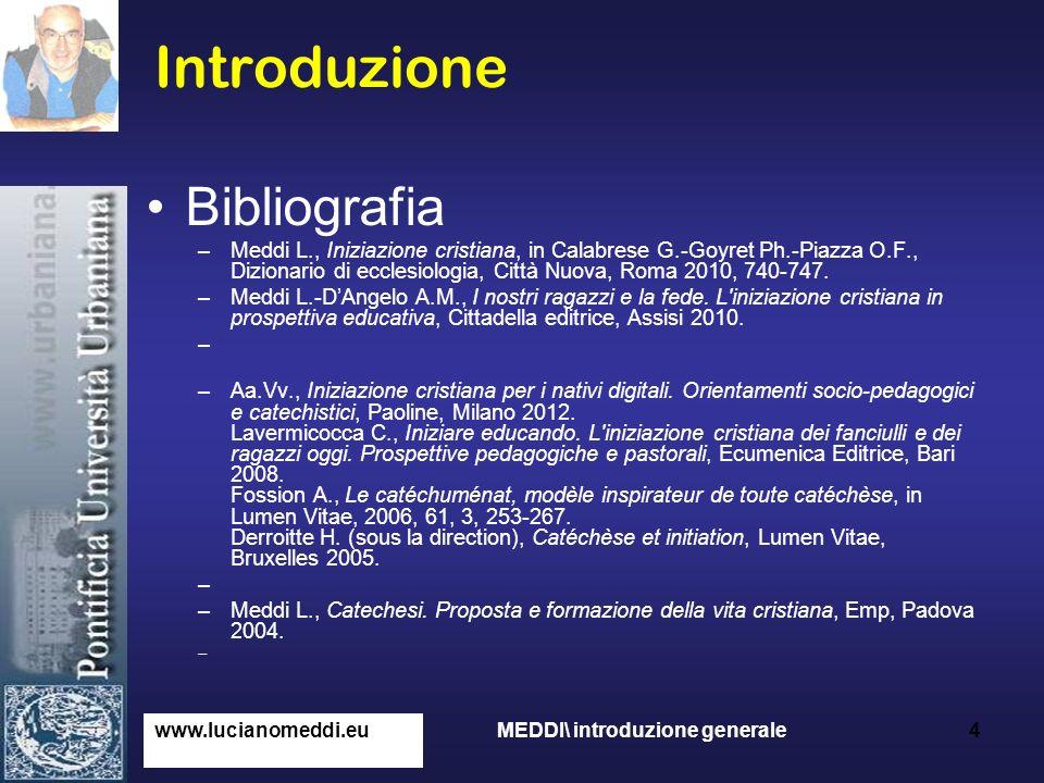 Percorso Introduzione Fonti teologiche e missionarie Pratica iniziatica Itinerari catechistici www.lucianomeddi.eu MEDDI\ introduzione generale 5