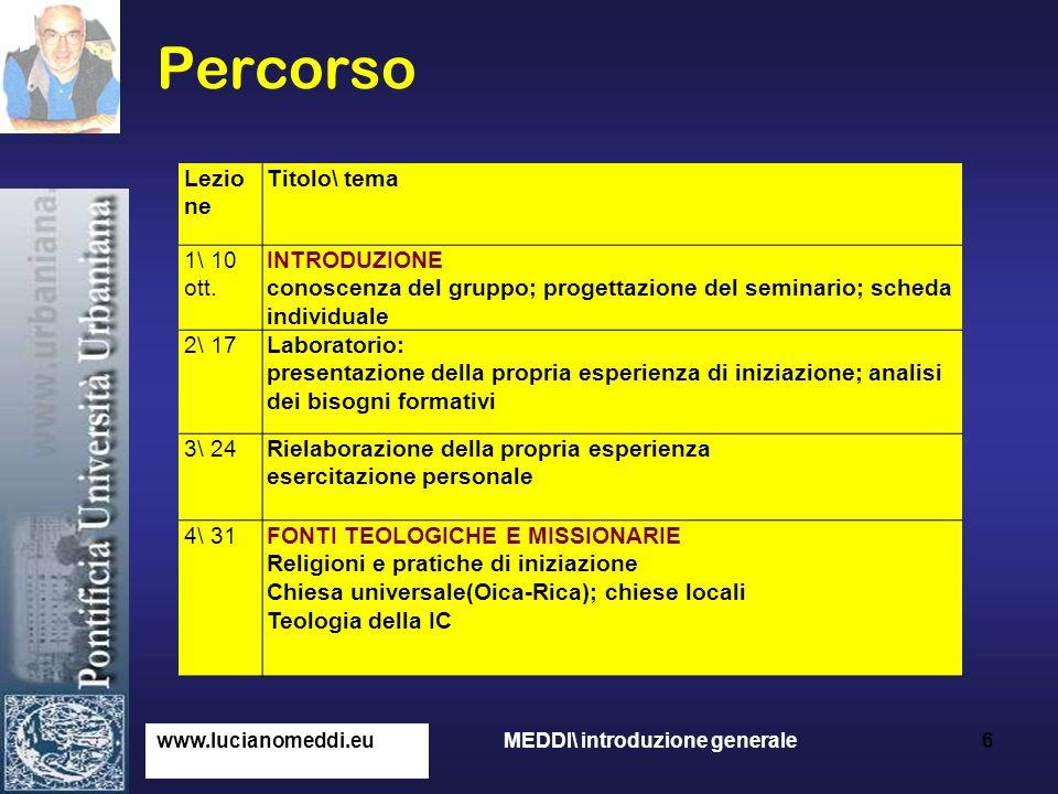 Percorso www.lucianomeddi.eu MEDDI\ introduzione generale 6 Lezio ne Titolo\ tema 1\ 10 ott. INTRODUZIONE conoscenza del gruppo; progettazione del sem