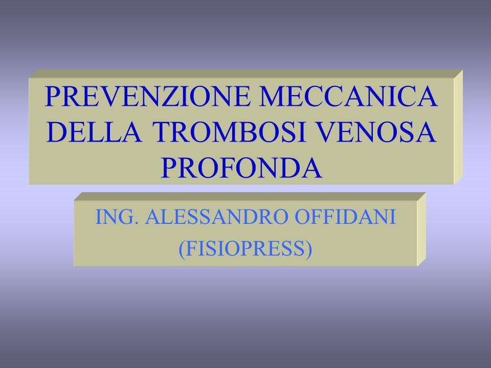 PREVENZIONE MECCANICA DELLA TROMBOSI VENOSA PROFONDA ING. ALESSANDRO OFFIDANI (FISIOPRESS)
