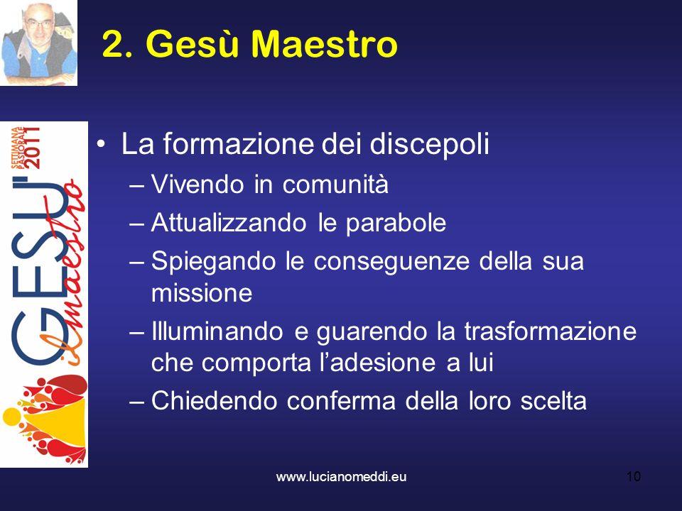 2. Gesù Maestro La formazione dei discepoli –Vivendo in comunità –Attualizzando le parabole –Spiegando le conseguenze della sua missione –Illuminando