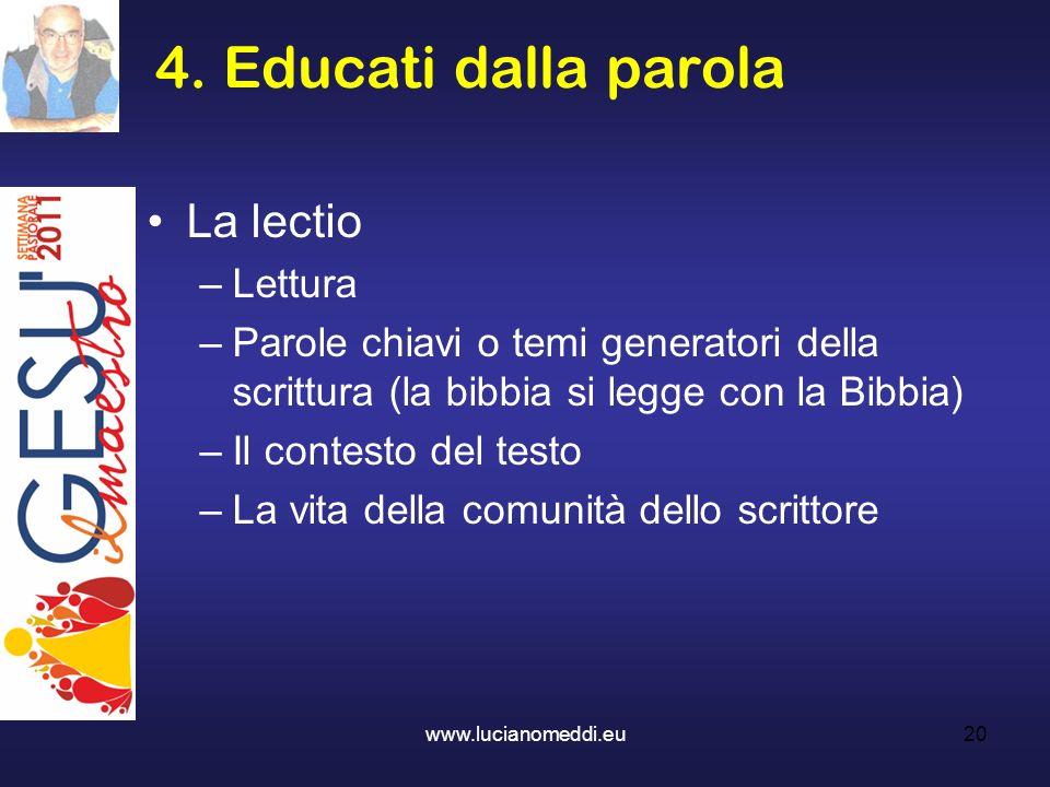 4. Educati dalla parola La lectio –Lettura –Parole chiavi o temi generatori della scrittura (la bibbia si legge con la Bibbia) –Il contesto del testo