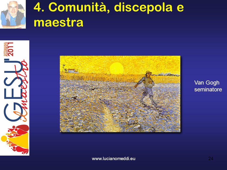 4. Comunità, discepola e maestra www.lucianomeddi.eu24 Van Gogh seminatore