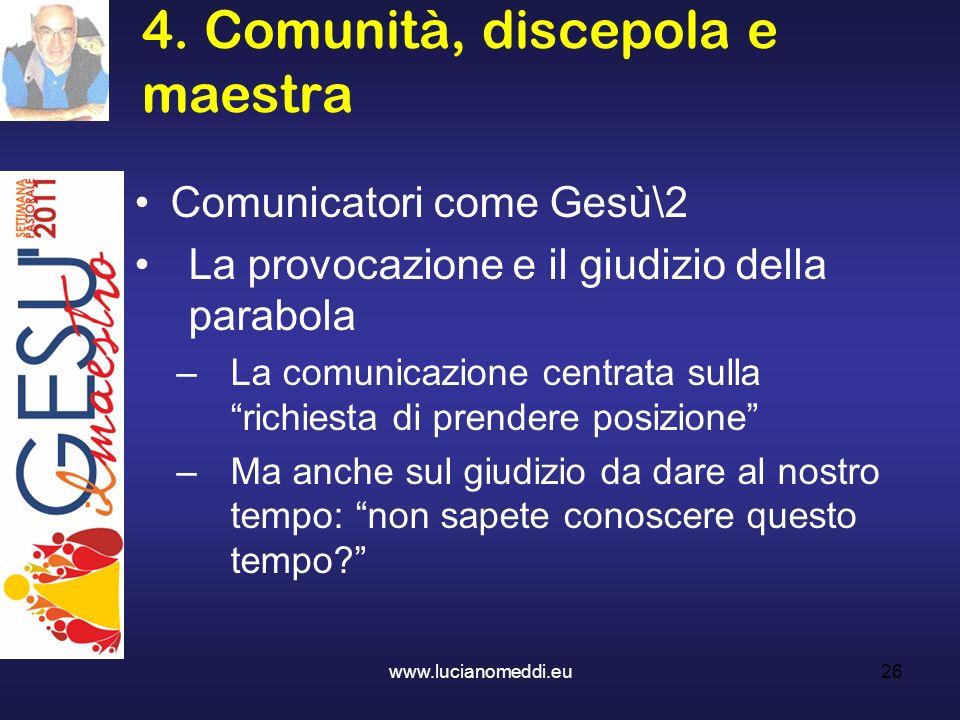 4. Comunità, discepola e maestra www.lucianomeddi.eu26 Comunicatori come Gesù\2 La provocazione e il giudizio della parabola –La comunicazione centrat