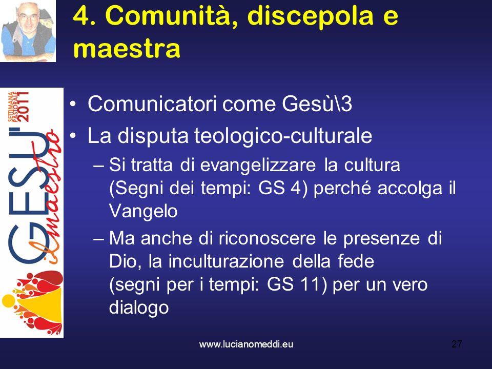 4. Comunità, discepola e maestra www.lucianomeddi.eu27 Comunicatori come Gesù\3 La disputa teologico-culturale –Si tratta di evangelizzare la cultura