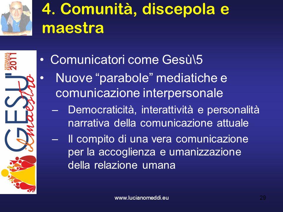 4. Comunità, discepola e maestra www.lucianomeddi.eu29 Comunicatori come Gesù\5 Nuove parabole mediatiche e comunicazione interpersonale –Democraticit
