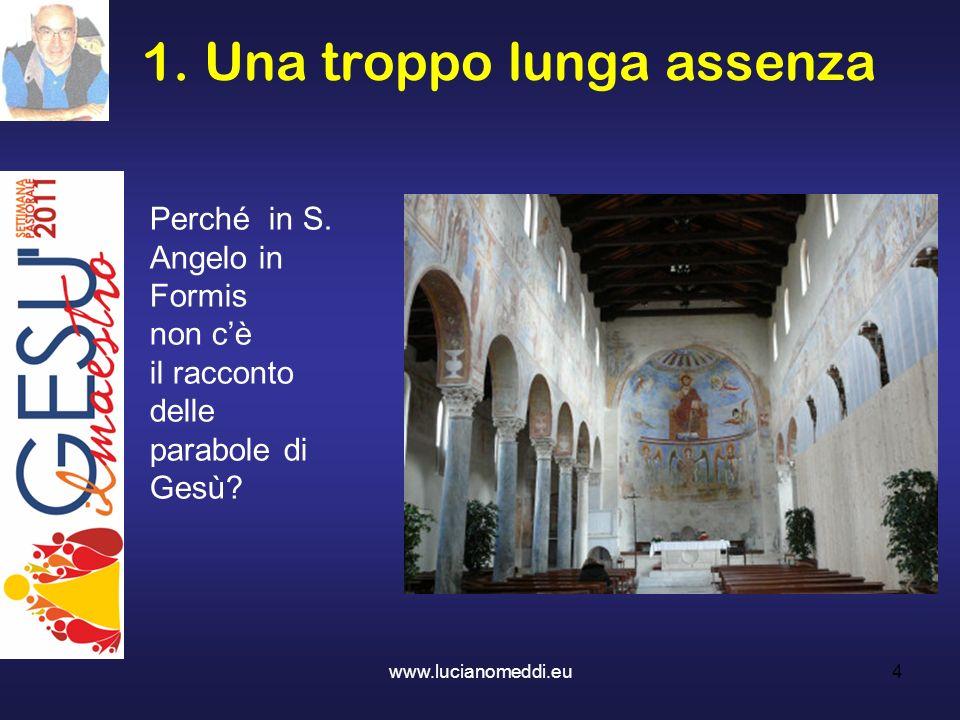 1. Una troppo lunga assenza Perché in S. Angelo in Formis non cè il racconto delle parabole di Gesù? 4www.lucianomeddi.eu