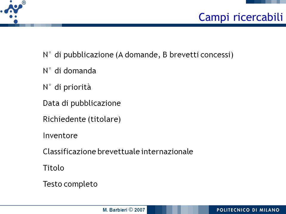 M. Barbieri © 2007 N° di pubblicazione (A domande, B brevetti concessi) N° di domanda N° di priorità Data di pubblicazione Richiedente (titolare) Inve