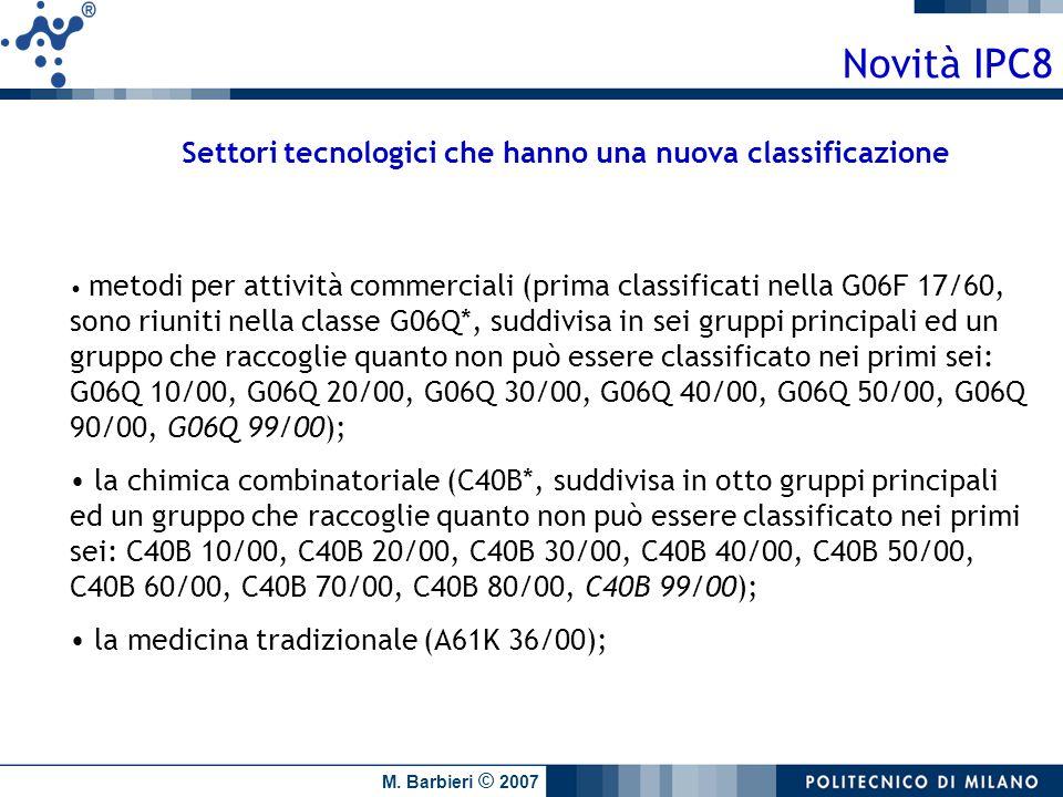 M. Barbieri © 2007 Novità IPC8 metodi per attività commerciali (prima classificati nella G06F 17/60, sono riuniti nella classe G06Q*, suddivisa in sei