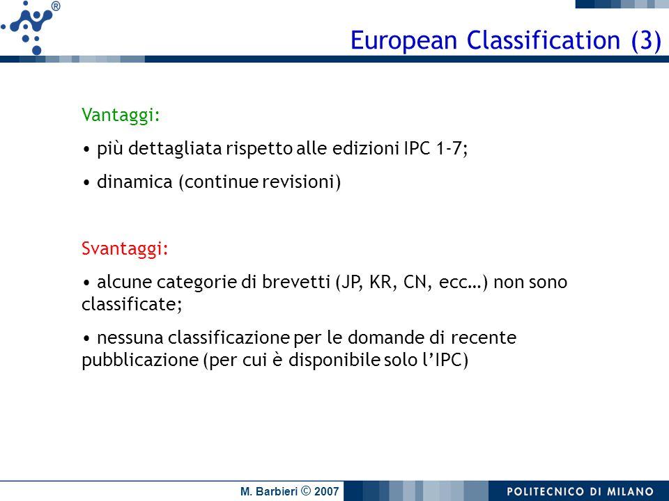 M. Barbieri © 2007 European Classification (3) Vantaggi: più dettagliata rispetto alle edizioni IPC 1-7; dinamica (continue revisioni) Svantaggi: alcu