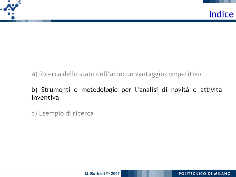 M. Barbieri © 2007 a) Ricerca dello stato dellarte: un vantaggio competitivo b) Strumenti e metodologie per lanalisi di novità e attività inventiva c)
