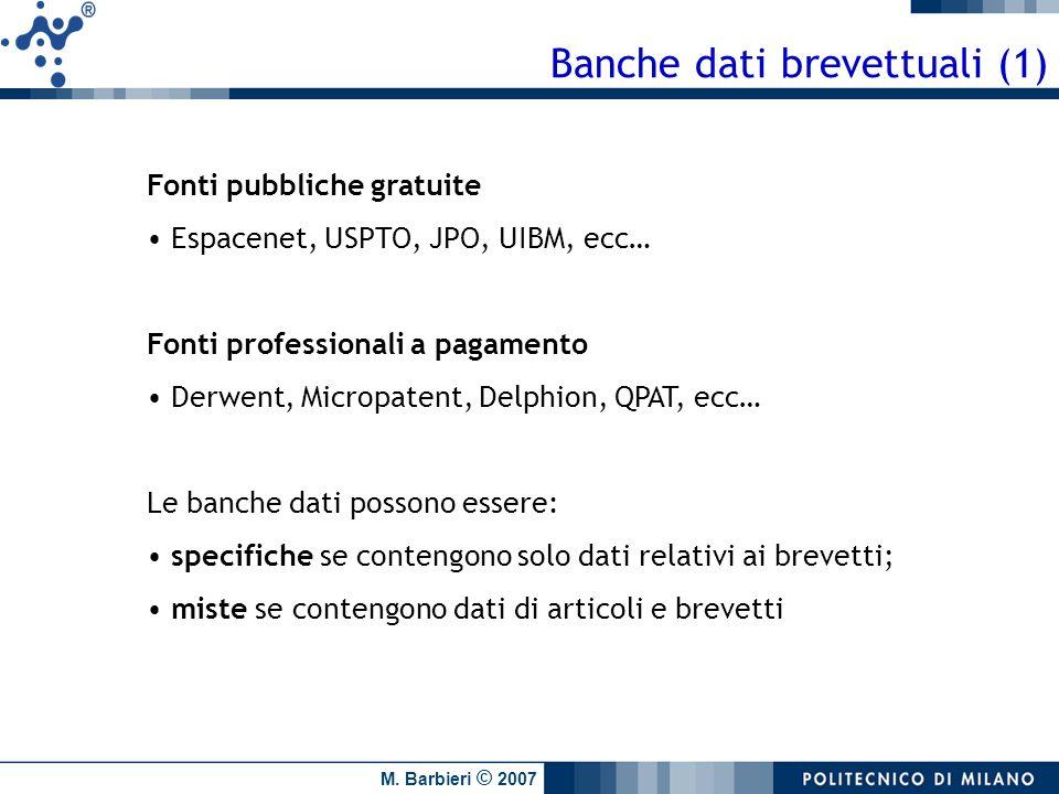 M. Barbieri © 2007 Banche dati brevettuali (1) Fonti pubbliche gratuite Espacenet, USPTO, JPO, UIBM, ecc… Fonti professionali a pagamento Derwent, Mic