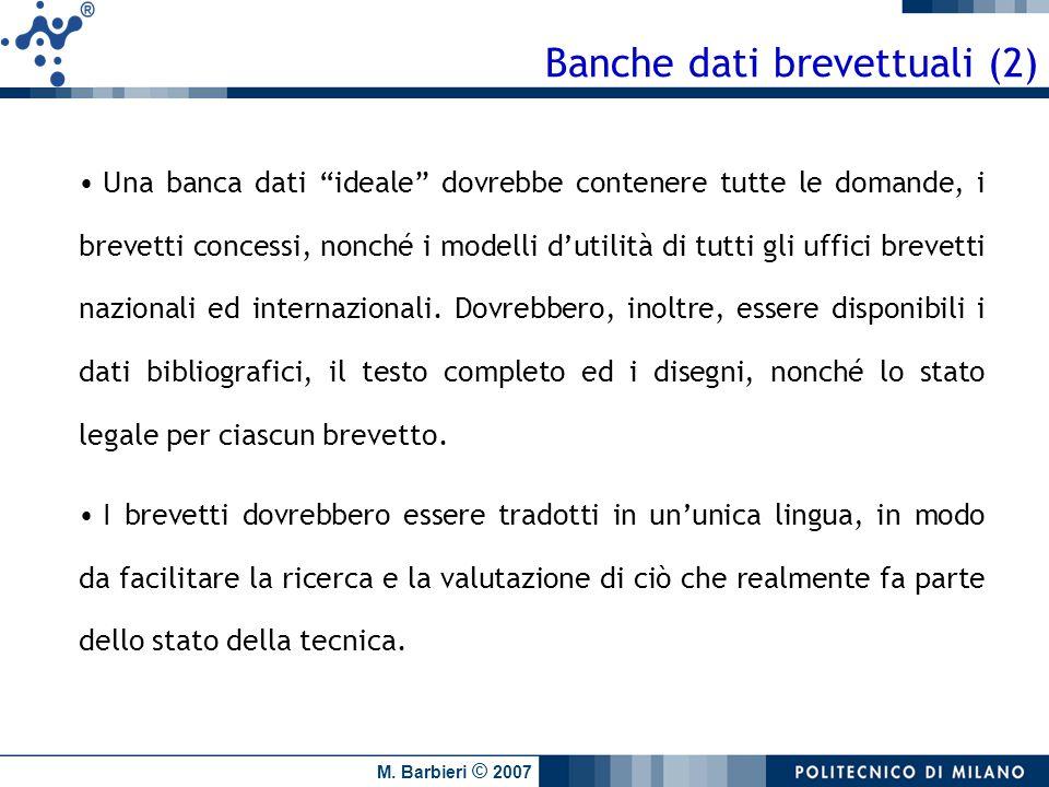 M. Barbieri © 2007 Banche dati brevettuali (2) Una banca dati ideale dovrebbe contenere tutte le domande, i brevetti concessi, nonché i modelli dutili