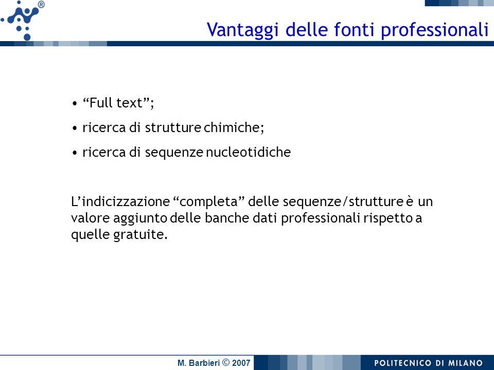 M. Barbieri © 2007 Vantaggi delle fonti professionali Full text; ricerca di strutture chimiche; ricerca di sequenze nucleotidiche Lindicizzazione comp