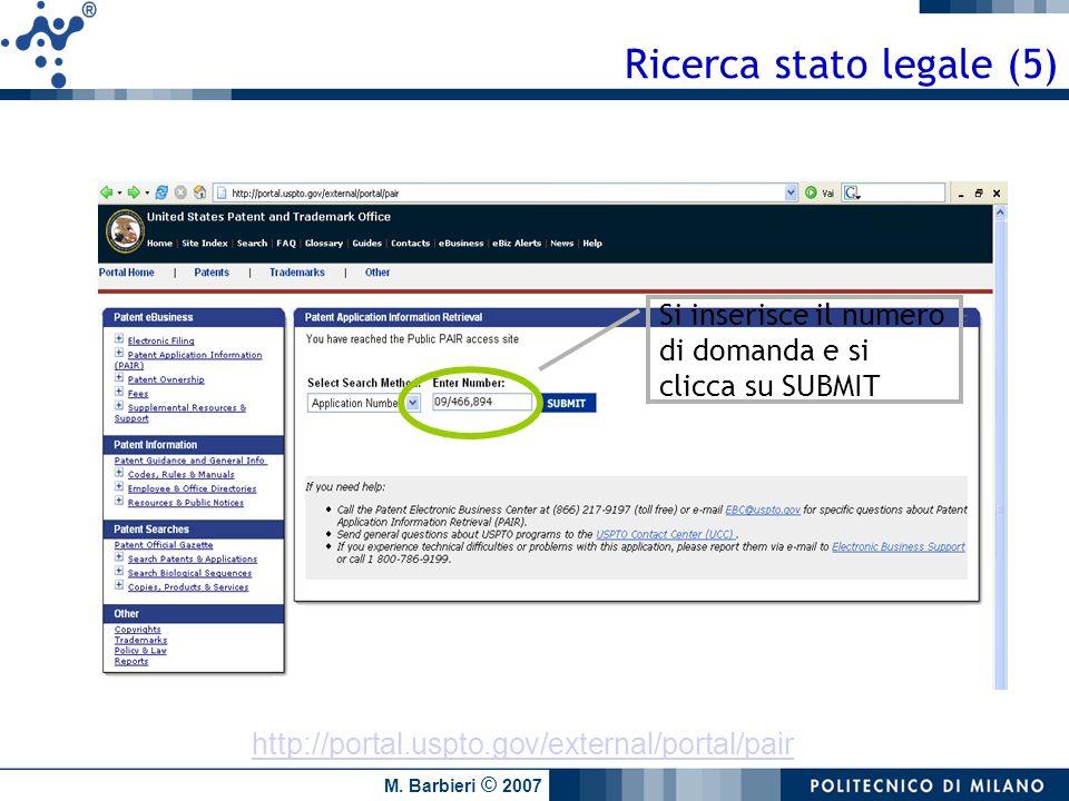 M. Barbieri © 2007 Ricerca stato legale (5) http://portal.uspto.gov/external/portal/pair Si inserisce il numero di domanda e si clicca su SUBMIT