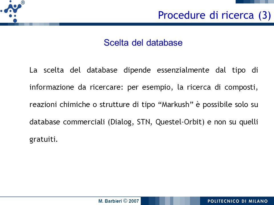 M. Barbieri © 2007 Procedure di ricerca (3) La scelta del database dipende essenzialmente dal tipo di informazione da ricercare: per esempio, la ricer