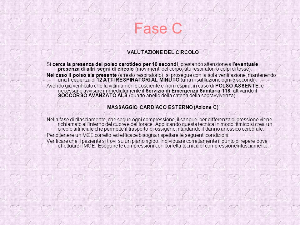 Fase C VALUTAZIONE DEL CIRCOLO Si cerca la presenza del polso carotideo per 10 secondi, prestando attenzione all'eventuale presenza di altri segni di