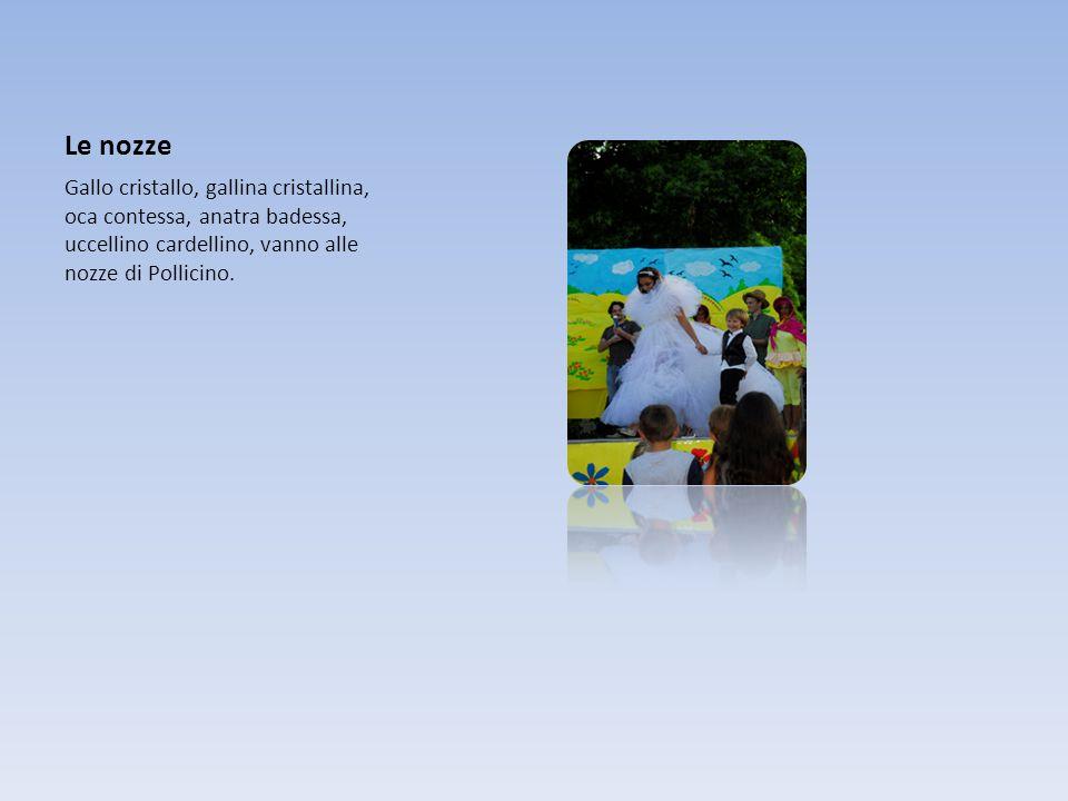 Le nozze Gallo cristallo, gallina cristallina, oca contessa, anatra badessa, uccellino cardellino, vanno alle nozze di Pollicino.