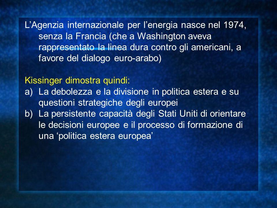 LAgenzia internazionale per lenergia nasce nel 1974, senza la Francia (che a Washington aveva rappresentato la linea dura contro gli americani, a favo