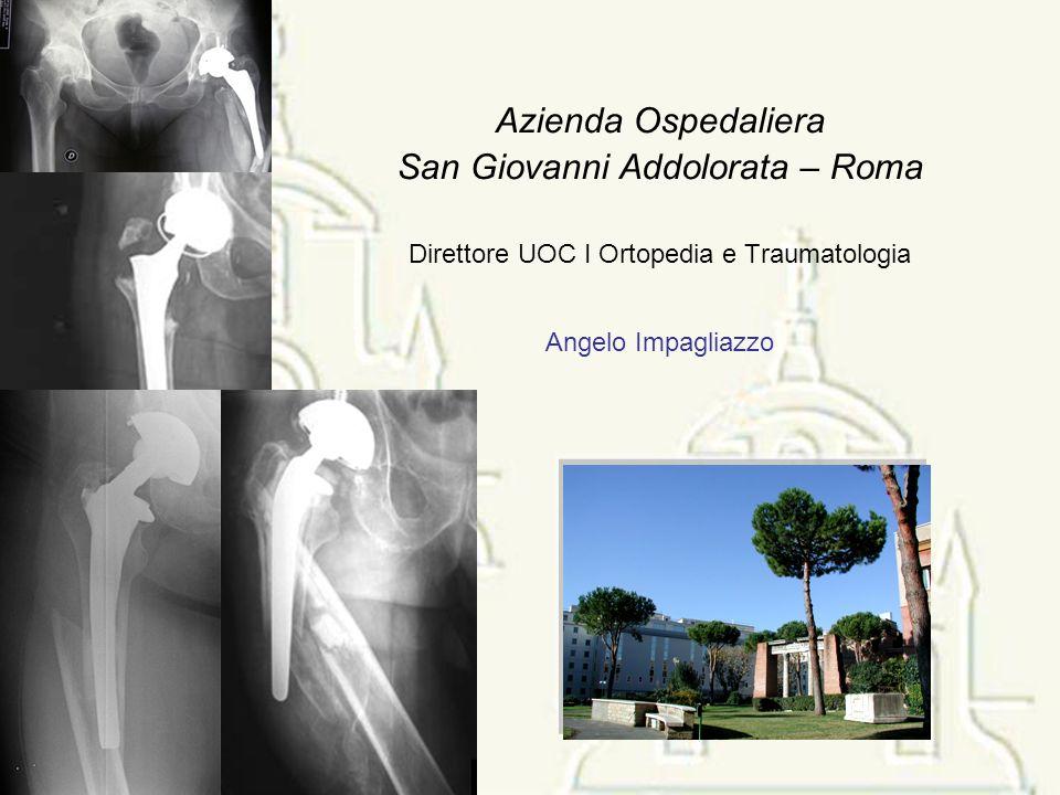 Azienda Ospedaliera San Giovanni Addolorata – Roma Direttore UOC I Ortopedia e Traumatologia Angelo Impagliazzo
