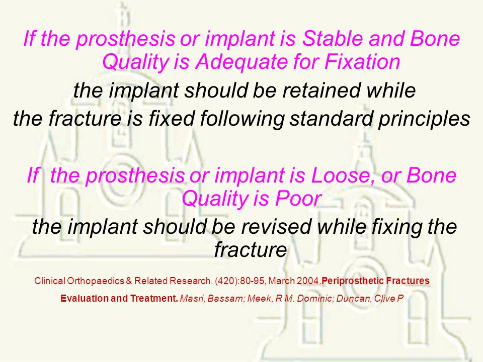 If the prosthesis or implant is Stable and Bone Quality is Adequate for Fixation the implant should be retained while the fracture is fixed following